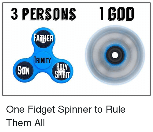 3 PERSONS GOD FATHER TRINITY e Fid Spinner to Rule Them All