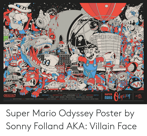 Nintendo, Super Mario, and Mario: 3  rails, don't you know in's time to raise our saiís  SUPER  EXUTELY FR NINTENDO SWI  Nintendo  MARIO  MARIO CAPPY BOWSE  TOKURA  YOSHI  KOICHI HA  HIROAKI HISHINUMA LED FUTOSH  IRO AOYAGI Super Mario Odyssey Poster by Sonny Folland AKA: Villain Face