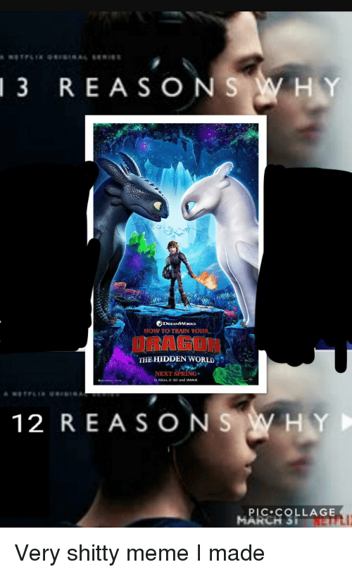 Imax, Meme, and Collage: 3  REASO N  H Y  HOW TO TRAIN YOR  DRAGON  THE HIDDEN WORLD  NEXT SPRING-  In REALD 3D and IMAX  12 REASO N  PIC COLLAGE