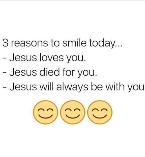 Image result for 3 reasons to smile today Jesus loves you