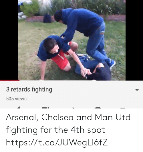 Arsenal, Chelsea, and Memes: 3 retards fighting  505 views Arsenal, Chelsea and Man Utd fighting for the 4th spot https://t.co/JUWegLl6fZ