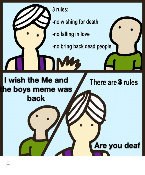 Love, Meme, and Death: 3 rules:  no wishing for death  no falling in love  no bring back dead people  I wish the Me and  the boys meme was  There are 3 rules  back  Are you deaf F
