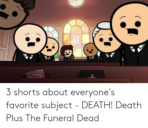Dank, Death, and 🤖: 3 shorts about everyone's favorite subject - DEATH!  Death Plus The Funeral Dead