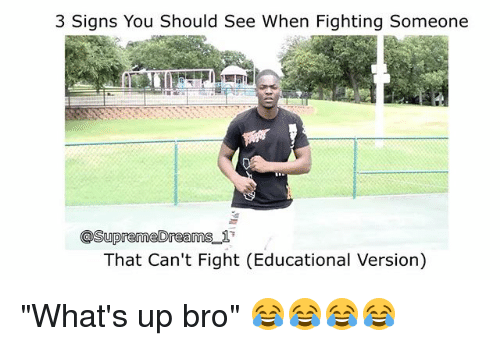 """Memes, Supreme, and Dreams: 3 Signs You Should See When Fighting Someone  Supreme Dreams  1  That Can't Fight (Educational Version) """"What's up bro"""" 😂😂😂😂"""