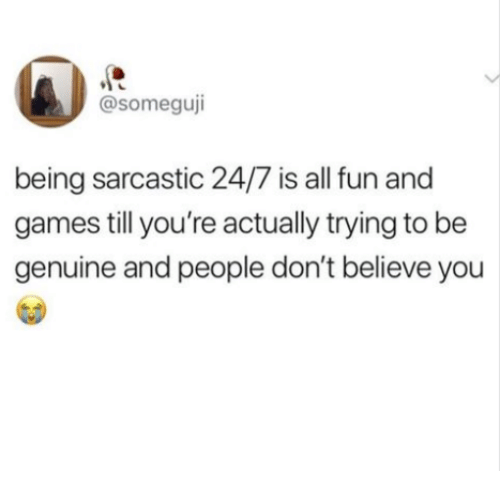 3 being sarcastic 247 is all fun and games till you re actually