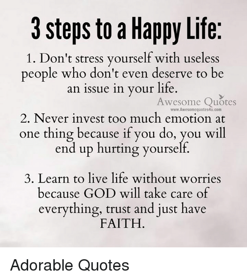 3 Steps To A Happy Life 1 Dont Stress Yourself With Useless People