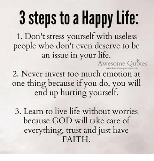3 Steps to a Happy Life 1 Don't Stress Yourself With Useless