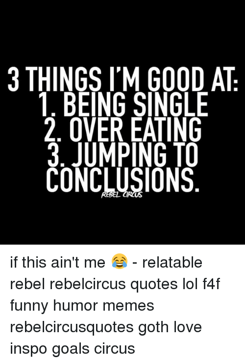 Jumping To Conclusions Quotes Beauteous 3 Things I'm Good At Being Single Over Eating 3 Jumping To