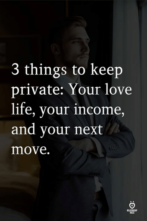 Life, Love, and Private: 3 things to keep  private: Your love  life, vour income  and your next  move.  tILES