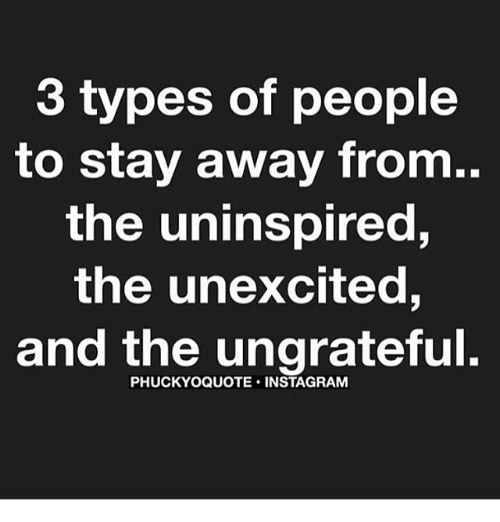 Memes, 🤖, and Stay: 3 types of people  to stay away from..  the uninspired,  the unexcited  and the ungrateful.
