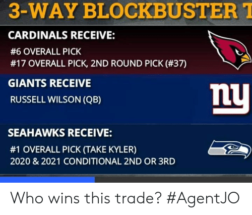 Blockbuster, Memes, and Russell Wilson: 3-WAY BLOCKBUSTER  CARDINALS RECEIVE:  #6 OVERALL PICK  #17 OVERALL PICK, 2ND ROUND PICK (#37)  GIANTS RECEIVE  RUSSELL WILSON (QB)  mU  SEAHAWKS RECEIVE:  #1 OVERALL PICK (TAKE KYLER)  2020 & 2021 CONDITIONAL 2ND OR 3RD Who wins this trade?  #AgentJO