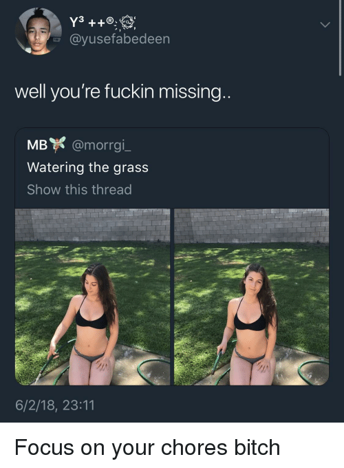 Bitch, Blackpeopletwitter, and Funny: 3  @yusefabedeen  IN  well you're fuckin missing  MB @morrai  Watering the grass  Show this thread  6/2/18, 23:11