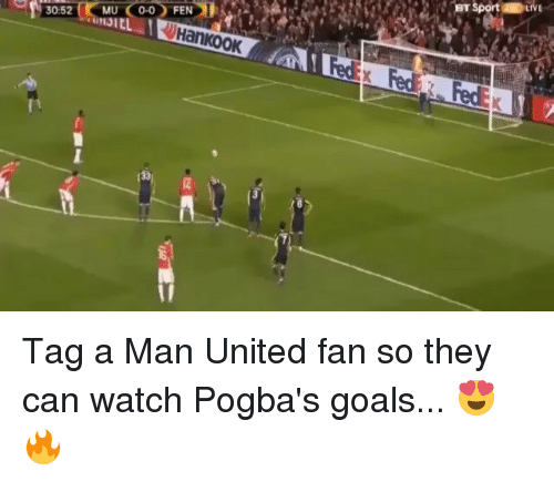 Goals, Memes, and United: 30:52 MU 0-0 FEN  IEL Tag a Man United fan so they can watch Pogba's goals... 😍🔥