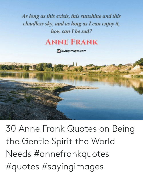Anne Frank, Quotes, and Spirit: 30 Anne Frank Quotes on Being the Gentle Spirit the World Needs #annefrankquotes #quotes #sayingimages