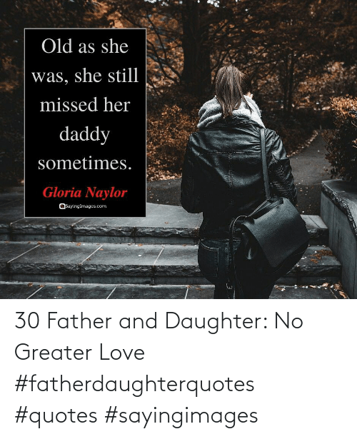 Love, Quotes, and Daughter: 30 Father and Daughter: No Greater Love #fatherdaughterquotes #quotes #sayingimages