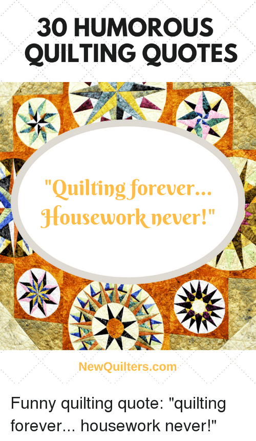 30 Humorous Quilting Quotes Quilting Forever Housework Never