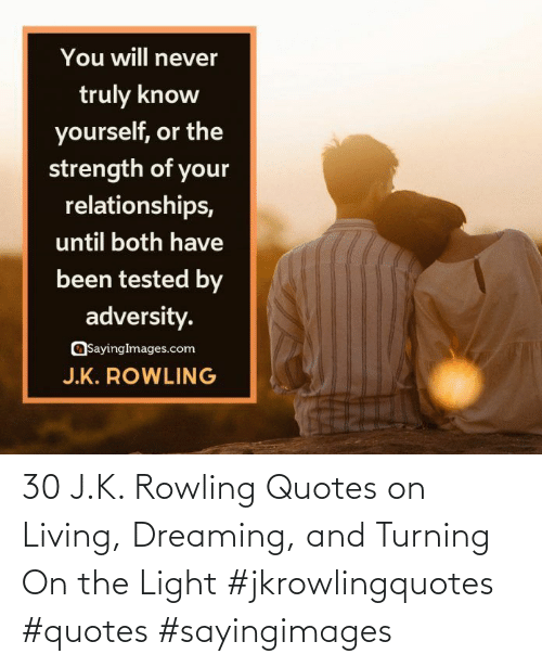 Quotes, J. K. Rowling, and Living: 30 J.K. Rowling Quotes on Living, Dreaming, and Turning On the Light #jkrowlingquotes #quotes #sayingimages