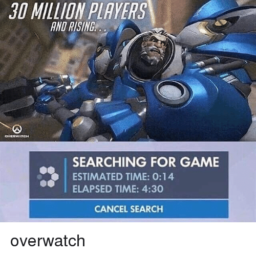 Memes, Game, and Search: 30 MILLION PLAYERS  AND RISING  SEARCHING FOR GAME  O ESTIMATED TIME: O: 14  ELAPSED TIME: 4:30  CANCEL SEARCH overwatch