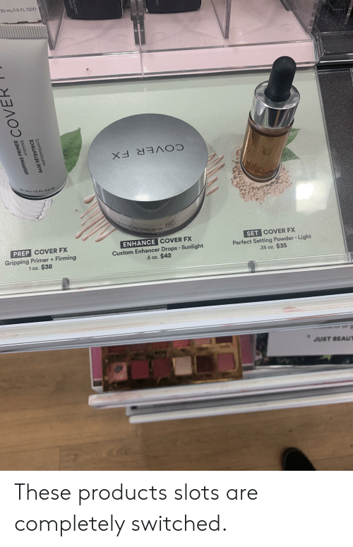 Canada, Primer, and Light: 30 mL/1.O FL Oze  COVER FX  30 mL/ 1.0 FL  24M  SKIN CARE INC  AU CANADA  CANADA M3J 2w8  J-BC13  OM  P0 BRUSSELS  SET COVER FX  Perfect Setting Powder - Light  .35 oz. $35  ENHANCE COVER FX  Custom Enhancer Drops -Sunlight  .5 oz. $42  PREP COVER FX  Gripping Primer + Firming  1 oz. $38  .  JUST BEAUT  GRIPPING PRIMER  COVE  +FIRMING  BASE RETENTRICE  +RAFFERMISSANTE  GHT  SLUCENT  ENT These products slots are completely switched.
