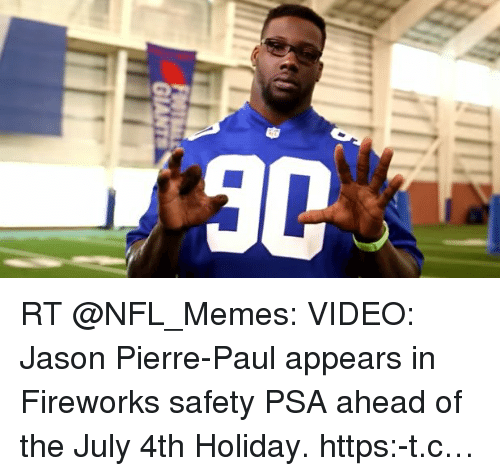 Jason Pierre-Paul, Meme, and Memes: 30 ; RT @NFL_Memes: VIDEO: Jason Pierre-Paul appears in Fireworks safety PSA ahead of the July 4th Holiday. https:-t.c…
