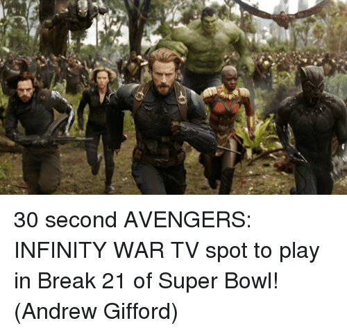 Memes, Super Bowl, and Avengers: 30 second AVENGERS: INFINITY WAR TV spot to play in Break 21 of Super Bowl!  (Andrew Gifford)