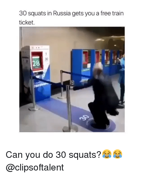 Free, Russia, and Squats: 30 squats in Russia gets you a free trair  ticket.  30  28 Can you do 30 squats?😂😂 @clipsoftalent
