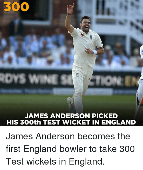 England, Memes, and Wine: 300  DYS WINE STION  JAMES ANDERSON PICKED  HIS 30Oth TEST WICKET IN ENGLAND James Anderson becomes the first England bowler to take 300 Test wickets in England.