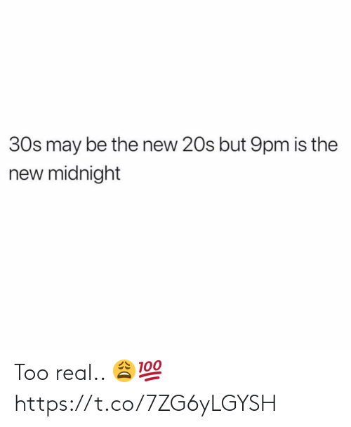 Midnight, May, and New: 30s may be the new 20s but 9pm is the  new midnight Too real.. 😩💯 https://t.co/7ZG6yLGYSH