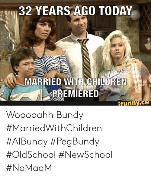 Children, Funny, and Memes: 32 YEARS AGO TODAY  MARRIED WITH CHILDREN  PREMIERED  funny Wooooahh Bundy #MarriedWithChildren #AlBundy #PegBundy #OldSchool #NewSchool #NoMaaM