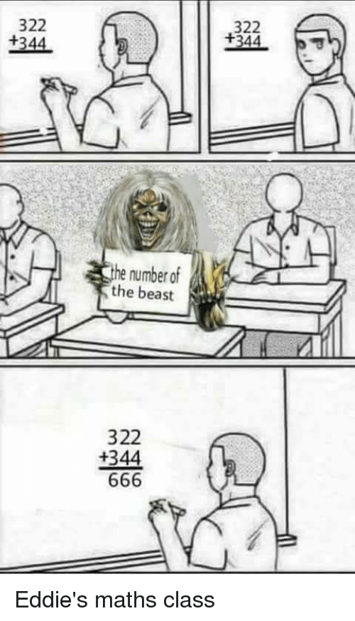 Metal, Class, and Beast: 322  322  1344  the number of  the beast  322  1344 Eddie's maths class