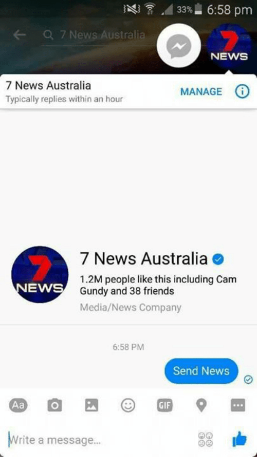 Australia, Dank Memes, and Company: 33%- 6:58 pm  7 News Australi  NEWS  7 News Australia  MANAGE  Typically replies within an hour  7 News Australia  1.2M people like this including Cam  EWS  Gundy and 38 friends  Media/News Company  6:58 PM  Send News  rite a message...