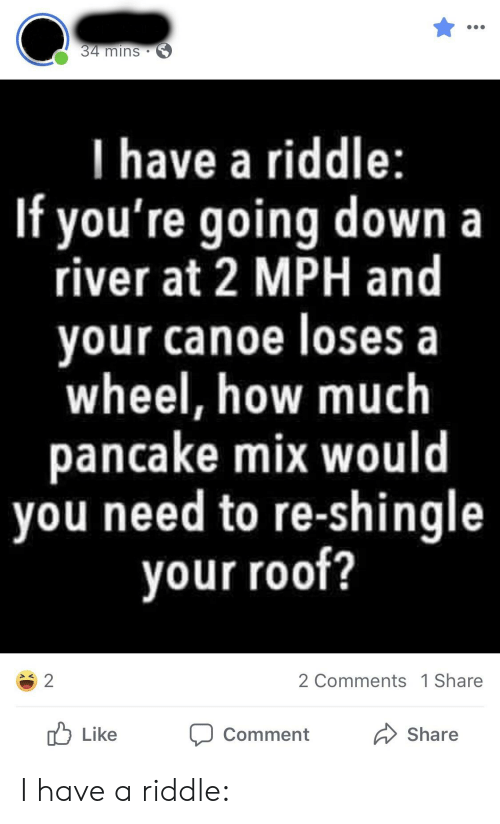34 Mins I Have a Riddle if You're Going Down a River at 2 MPH and