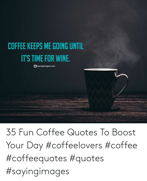 35 Fun Coffee Quotes To Boost Your Day Coffeelovers Coffee Coffeequotes Quotes Sayingimages Boost Meme On Me Me