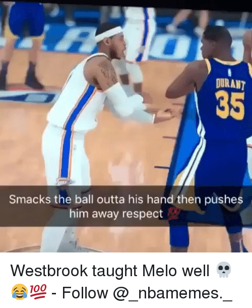 Memes, Respect, and Outta: 35  Smacks the ball outta his hand then pushes  him away respect Westbrook taught Melo well 💀😂💯 - Follow @_nbamemes._
