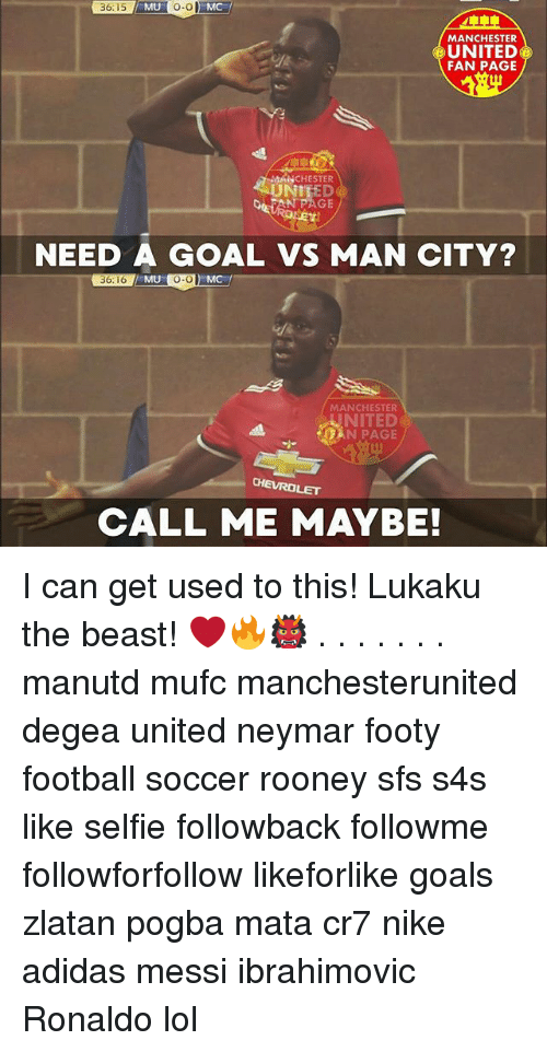 Adidas, Call Me Maybe, and Football: 36:15 MUoMC  O-o  MANCHESTER  UNITED  FAN PAGE  UNITED  MANCHESTER  N PAGE  NEED A GOAL VS MAN CITY?  36:16 MUO-O  MANCHESTER  NITED  N PAGE  CHEVROLET  CALL ME MAYBE! I can get used to this! Lukaku the beast! ❤️🔥👹 . . . . . . . manutd mufc manchesterunited degea united neymar footy football soccer rooney sfs s4s like selfie followback followme followforfollow likeforlike goals zlatan pogba mata cr7 nike adidas messi ibrahimovic Ronaldo lol