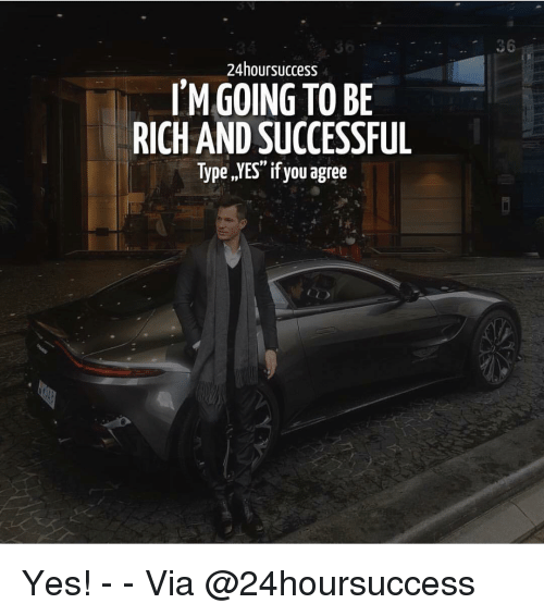 "Memes, 🤖, and Yes: 36  24hoursuccess  TMGOING TO BE  RICH AND SUCCESSFUL  Type ,JYES"" if you agree  09 . Yes! - - Via @24hoursuccess"
