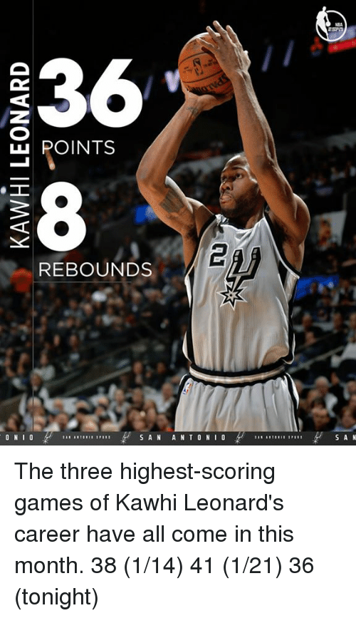 Memes, Kawhi Leonard, and 🤖: 36  LLI POINTS  REBOUNDS  ON  I  S A N A N T O N  I  S A N The three highest-scoring games of Kawhi Leonard's career have all come in this month.  38 (1/14) 41 (1/21) 36 (tonight)