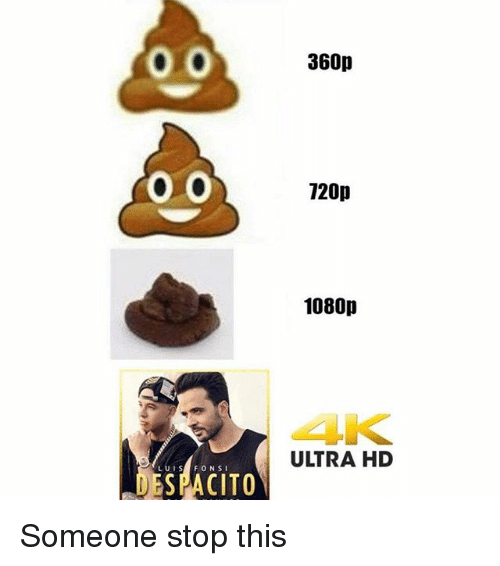 Memes, 🤖, and 1080p: 360p  0 O  120p  1080p  4K  ULTRA HD  LUIS FO N SI  ESPACITO Someone stop this