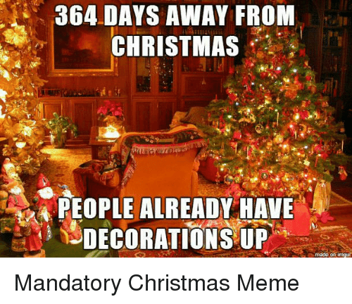 christmas meme and dank christian 364 days away from christmas people already have - How Many Days Away Is Christmas