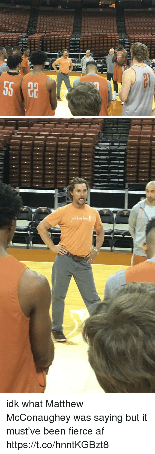 Af, Matthew McConaughey, and Girl Memes: 37  36  35  34  1 idk what Matthew McConaughey was saying but it must've been fierce af https://t.co/hnntKGBzt8