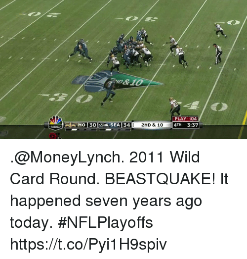 Memes, Today, and Wild: 37  58  PLAY :04  34 2ND & 10 4TH 3:37  NBC .@MoneyLynch. 2011 Wild Card Round. BEASTQUAKE!  It happened seven years ago today. #NFLPlayoffs https://t.co/Pyi1H9spiv