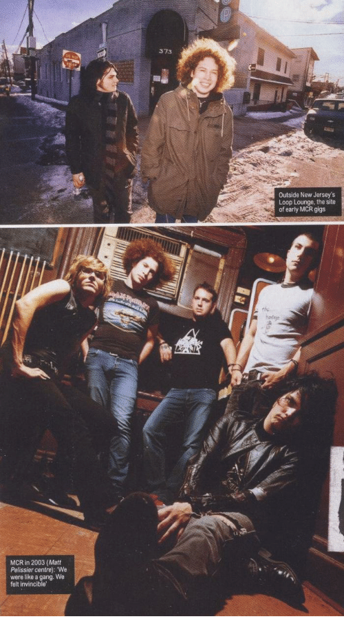 Gang, Thc, and Invincible: 373  Outside New Jersey's  Loop Lounge, the site  of early MCR gigs  thc  MCR in 2003 (Matt  Pelissier centre): We  were like a gang. We  felt invincible