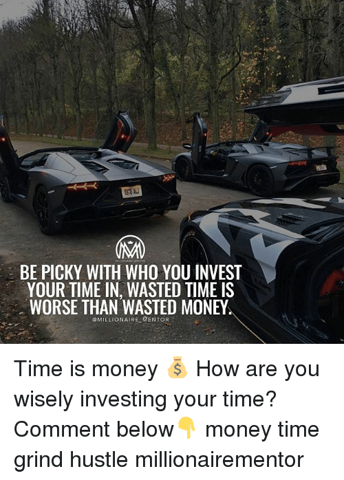 Memes, Money, and Time: 378 A  BE PICKY WITH WHO YOU INVEST  YOUR TIME IN, WASTED TIME IS  WORSE THAN WASTED MONEY  OMILLIONAIRE MENTOR Time is money 💰 How are you wisely investing your time? Comment below👇 money time grind hustle millionairementor