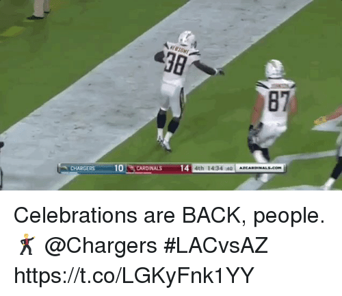 Memes, Chargers, and Back: 38  87  4th 1434 40 AECARDINALS.COm  CHARGERS10CARDINALS 14 Celebrations are BACK, people. 🕺 @Chargers  #LACvsAZ https://t.co/LGKyFnk1YY