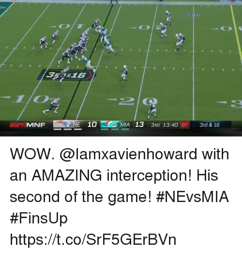 Memes, The Game, and Wow: 384816  MF  NE 10 - ZEMIA 13 3RD 13:40107. 3rd & 16 WOW. @Iamxavienhoward with an AMAZING interception!  His second of the game! #NEvsMIA #FinsUp https://t.co/SrF5GErBVn