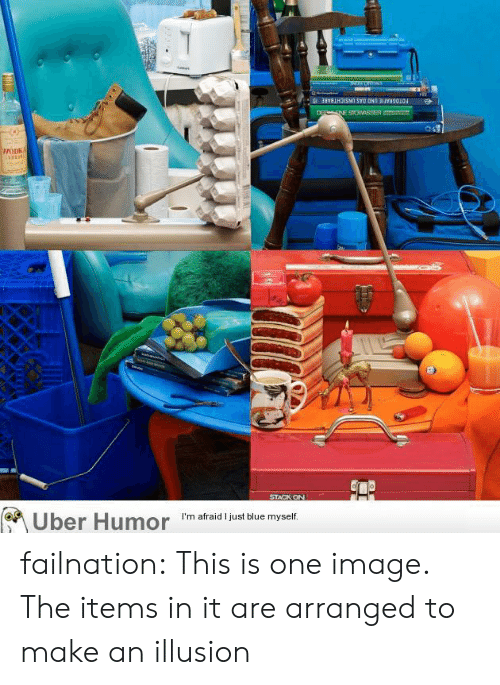 Tumblr, Uber, and Blog: 3CWD  8vHOSN SYO ONn 3U9O0  DE SNE STOWASSER e  WODKA  STACK ON  Uber Humor  I'm afraid I just blue myself. failnation:  This is one image. The items in it are arranged to make an illusion