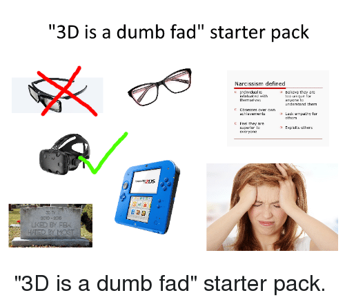 3D Is a Dumb Fad Starter Pack Narcissism Defined C Individual Is