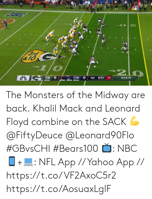 Memes, Nfl, and Yahoo: 3rd  &10  S GB O  0  CHI  1st  3rd & 10  8:51  :04 The Monsters of the Midway are back.  Khalil Mack and Leonard Floyd combine on the SACK 💪 @FiftyDeuce @Leonard90Flo  #GBvsCHI #Bears100  📺: NBC  📱+💻: NFL App // Yahoo App // https://t.co/VF2AxoC5r2 https://t.co/AosuaxLglF