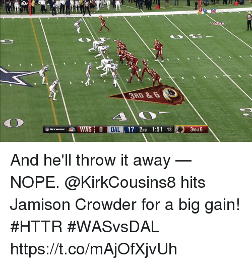 Memes, Nope, and Hell: 3RD &  CO  RD & And he'll throw it away — NOPE.  @KirkCousins8 hits Jamison Crowder for a big gain! #HTTR  #WASvsDAL https://t.co/mAjOfXjvUh