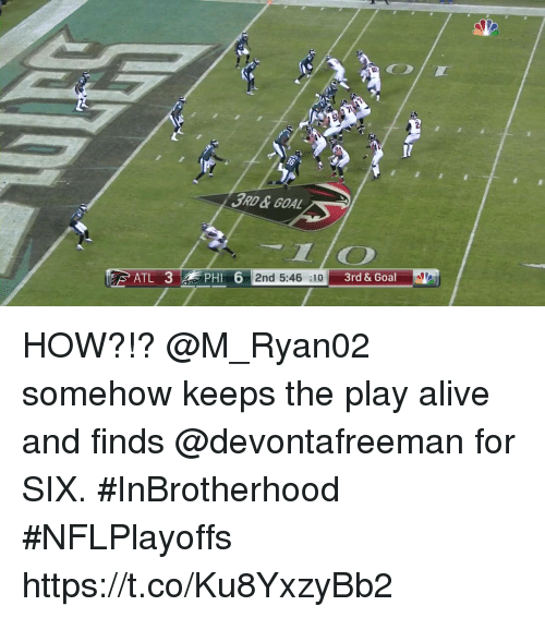 Alive, Memes, and Goal: 3RD&GOAL  1IO  2nd 5:46 :10  3rd & Goal HOW?!?  @M_Ryan02 somehow keeps the play alive and finds @devontafreeman for SIX. #InBrotherhood #NFLPlayoffs https://t.co/Ku8YxzyBb2
